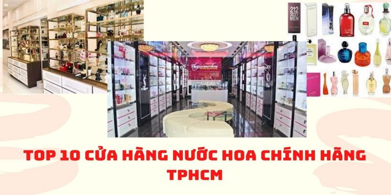 Top 10 Cửa Hàng Mua Nước Hoa Uy Tín Nhất Tại TP. Hồ Chí Minh