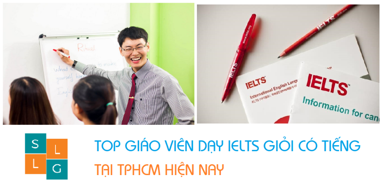 Top 8 Giáo Viên Dạy IELTS Giỏi Ở TPHCM Uy Tín Hiện Nay